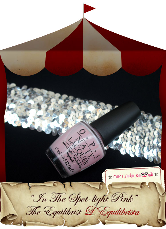 non solo Kawaii - Femme De Cirque, OPI, In The Spot-light Pink - Come Fly with Me - Vola con Me