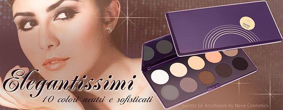 Elegantissimi Palette - Gli Arcobaleni Neve Cosmetics